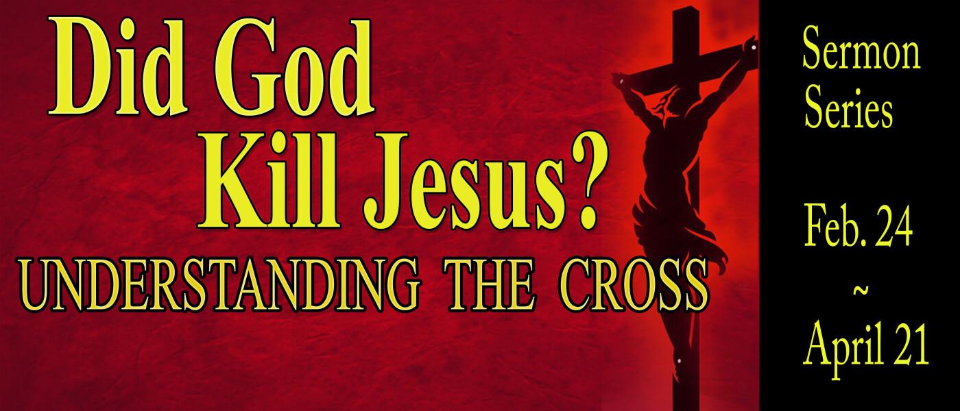 Lent 2019 Did God Kill Jesus?
