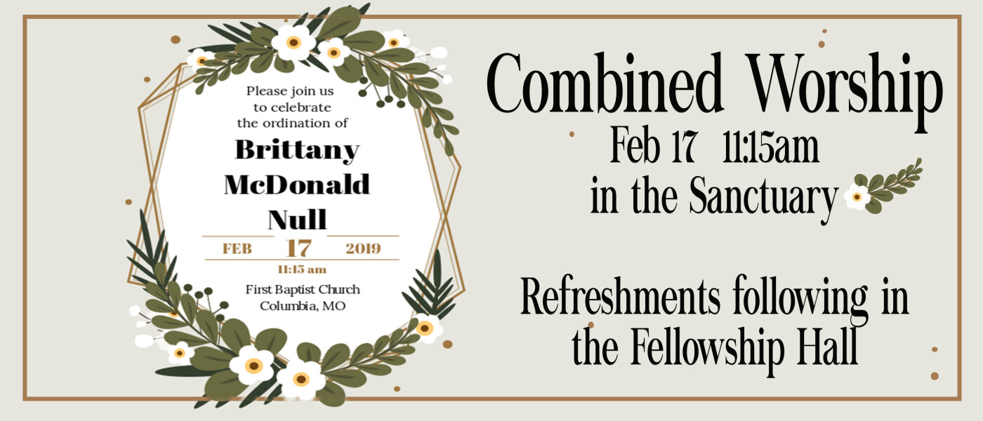 Combined Worship /  Ordination of Brittany McDonald Null - Feb 17 2019 11:15 AM