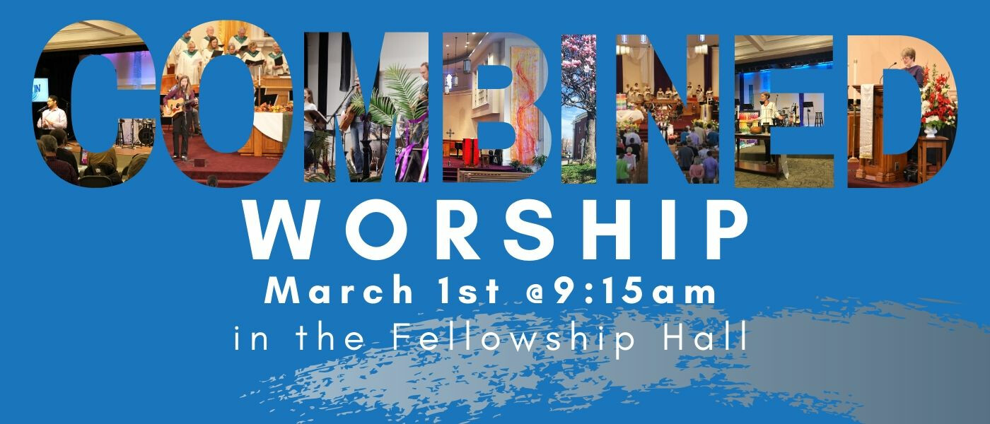 Combined Worship at 9:15am - Mar 1 2020 9:15 AM